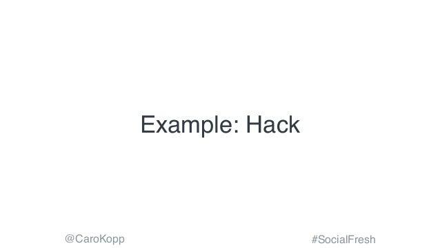 @CaroKopp #SocialFresh Example: Hack