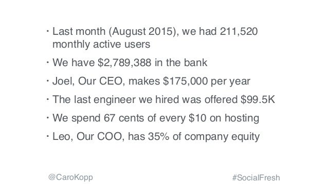 @CaroKopp #SocialFresh • Last month (August 2015), we had 211,520 monthly active users • We have $2,789,388 in the bank • ...