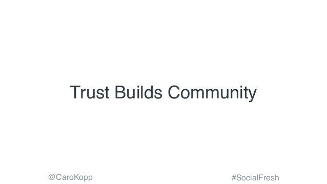 @CaroKopp #SocialFresh Trust Builds Community