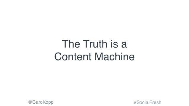 @CaroKopp #SocialFresh The Truth is a Content Machine