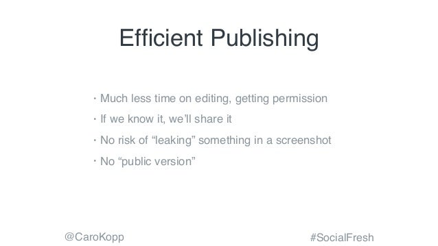 @CaroKopp #SocialFresh Efficient Publishing • Much less time on editing, getting permission • If we know it, we'll share it...