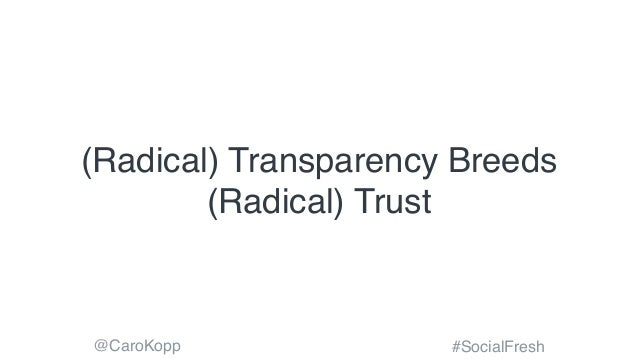@CaroKopp #SocialFresh (Radical) Transparency Breeds (Radical) Trust