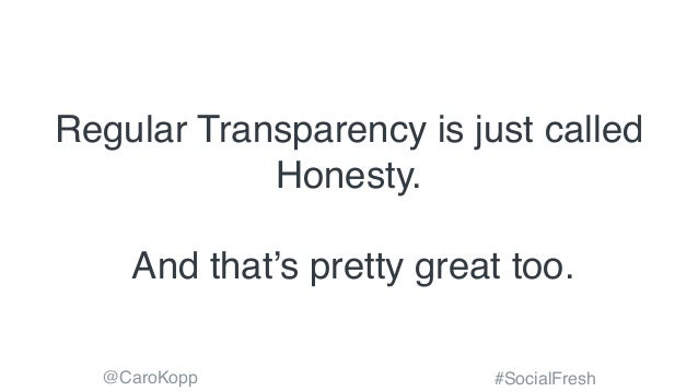 @CaroKopp #SocialFresh Regular Transparency is just called Honesty. And that's pretty great too.