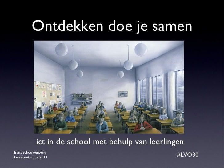 Ontdekken doe je samen frans schouwenburg  kennisnet - juni 2011 #LVO30 ict in de school met behulp van leerlingen