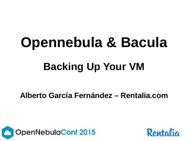 Opennebula & Bacula Backing Up Your VM Alberto García Fernández – Rentalia.com