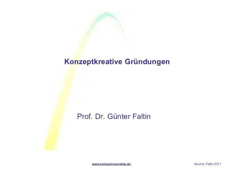 Konzeptkreative Gründungen   Prof. Dr. Günter Faltin       www.entrepreneurship.de   Source: Faltin 2011