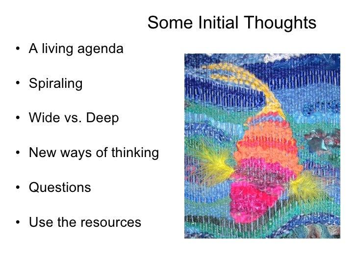 Some Initial Thoughts <ul><li>A living agenda </li></ul><ul><li>Spiraling </li></ul><ul><li>Wide vs. Deep </li></ul><ul><l...