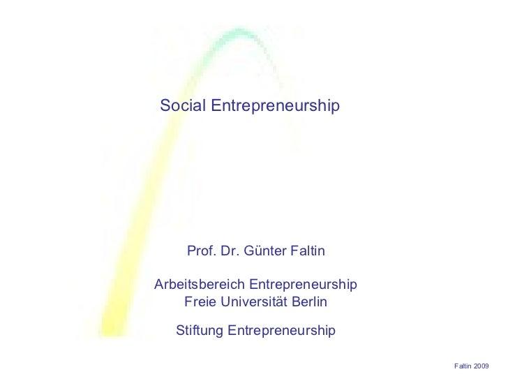 Prof. Dr. Günter Faltin Arbeitsbereich Entrepreneurship Freie Universität Berlin Stiftung Entrepreneurship Social Entrepre...