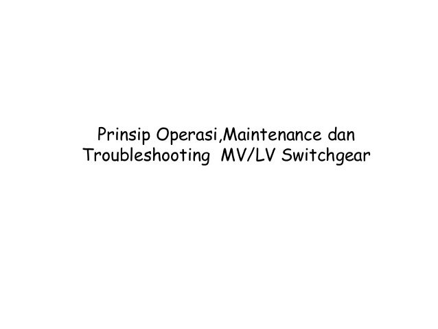 Prinsip Operasi,Maintenance danTroubleshooting MV/LV Switchgear