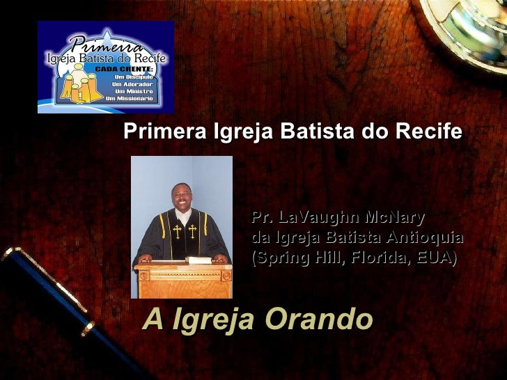 A Igreja Orando Primera Igreja Batista do Recife Pr. LaVaughn McNary  da Igreja Batista Antioquia  (Spring Hill, Florida, ...