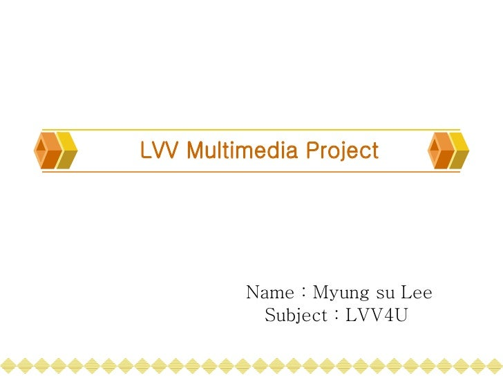 LVV Multimedia Project Name : Myung su Lee Subject : LVV4U