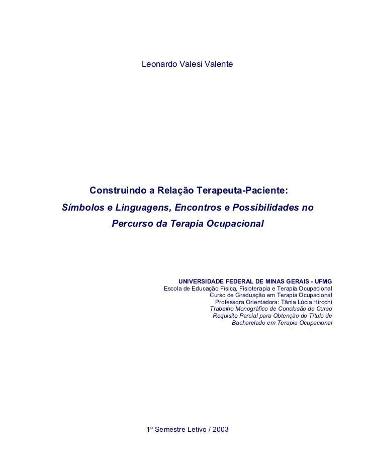Leonardo Valesi Valente     Construindo a Relação Terapeuta-Paciente:Símbolos e Linguagens, Encontros e Possibilidades no ...
