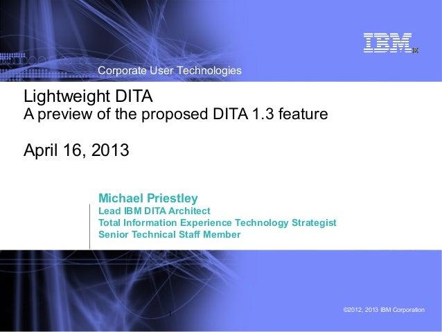 ©2012, 2013 IBM CorporationCorporate User Technologies1Michael PriestleyLead IBM DITA ArchitectTotal Information Experienc...