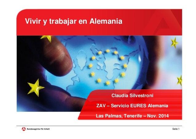 Seite 1 Vivir y trabajar en Alemania Claudia Silvestroni ZAV – Servicio EURES Alemania Las Palmas, Tenerife – Nov. 2014