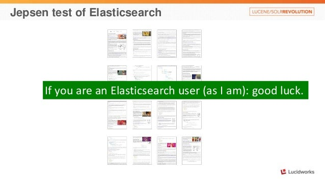 Jepsen test of Elasticsearch  If you are an Elasticsearch user (as I am): good luck.