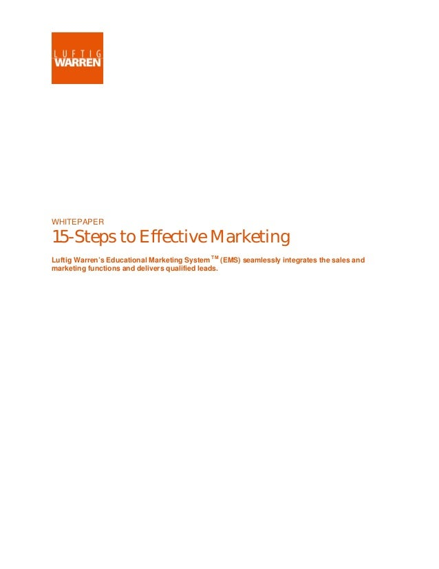 WHITEPAPER 15-Steps to Effective Marketing Luftig Warren's Educational Marketing System TM (EMS) seamlessly integrates the...