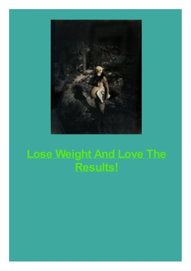 Lose Weight And Love The Results!