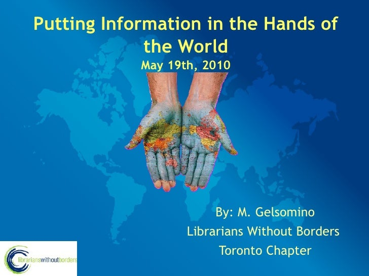 Putting Information in the Hands of              the World             May 19th, 2010                             By: M. G...