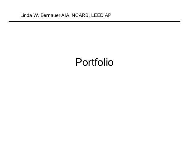 Linda W. Bernauer AIA, NCARB, LEED AP Portfolio