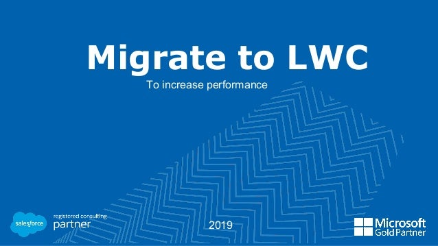 Migrate to LWC To increase performance 2019