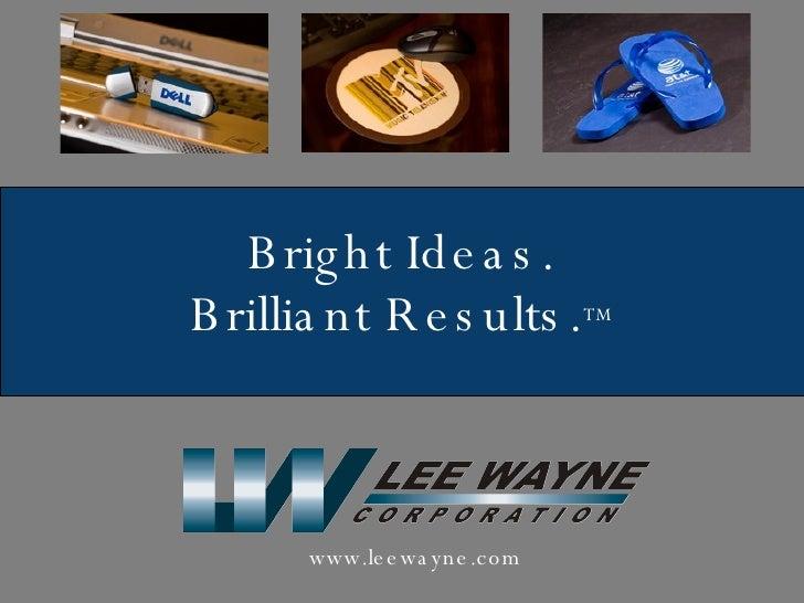 Bright Ideas. Brilliant Results. TM www.leewayne.com