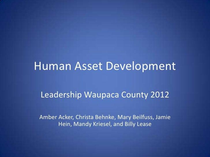 Human Asset Development Leadership Waupaca County 2012Amber Acker, Christa Behnke, Mary Beilfuss, Jamie      Hein, Mandy K...