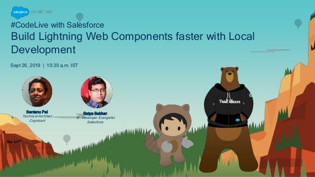 #CodeLive with Salesforce Build Lightning Web Components faster with Local Development Sept 26, 2019 | 10:30 a.m. IST Saty...