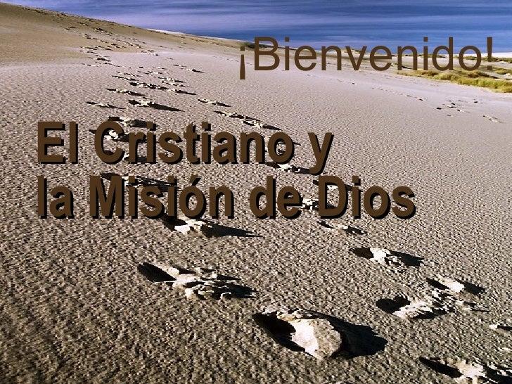 El Cristiano y la Misión de Dios ¡Bienvenido!