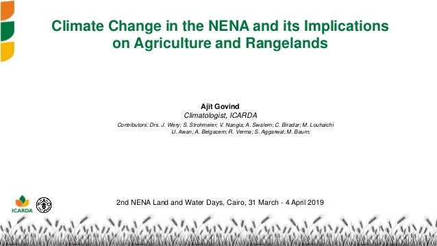 Climate Change in the NENA and its Implications on Agriculture and Rangelands Ajit Govind Climatologist, ICARDA 2nd NENA L...