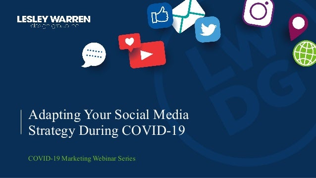 Adapting Your Social Media Strategy During COVID-19 COVID-19 Marketing Webinar Series