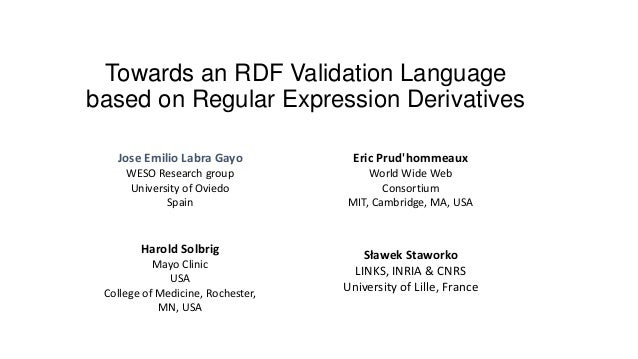 Towards an RDF Validation Language based on Regular Expression Derivatives Eric Prud'hommeaux World Wide Web Consortium MI...