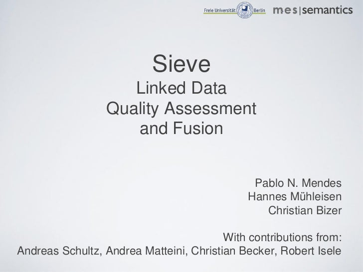 Sieve                    Linked Data                 Quality Assessment                    and Fusion                     ...