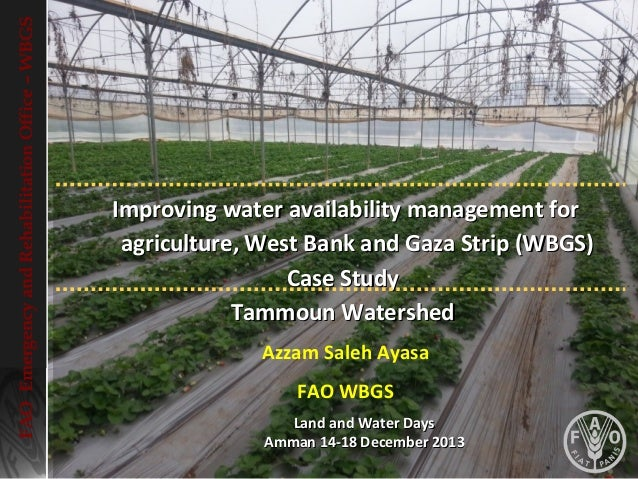 FAO Emergency and Rehabilitation Office – WBGS  Improving water availability management for agriculture, West Bank and Gaz...