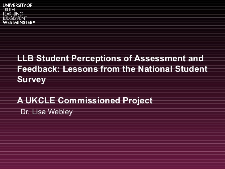 LLB Student Perceptions of Assessment and Feedback: Lessons from the National Student Survey A UKCLE Commissioned Project ...