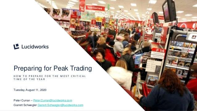 1 Preparing for Peak Trading H O W T O P R E PA R E F O R T H E M O S T C R I T I C A L T I M E O F T H E Y E A R Tuesday,...