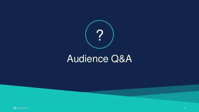 2020 Audience Q&A ?