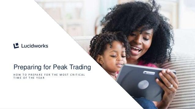 4 Preparing for Peak Trading H O W T O P R E PA R E F O R T H E M O S T C R I T I C A L T I M E O F T H E Y E A R