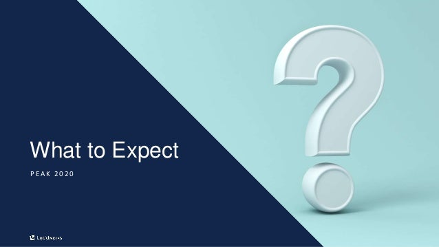 6 What to Expect P E A K 2 0 2 0