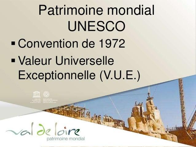 Patrimoine mondial  UNESCO   Convention de 1972  Valeur Universelle  Exceptionnelle (V.U.E.)