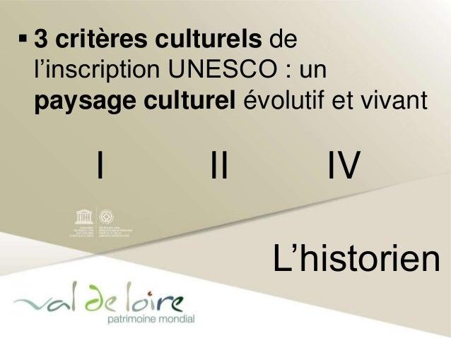  3 critères culturels de  l'inscription UNESCO : un  paysage culturel évolutif et vivant  I II IV  L'historien