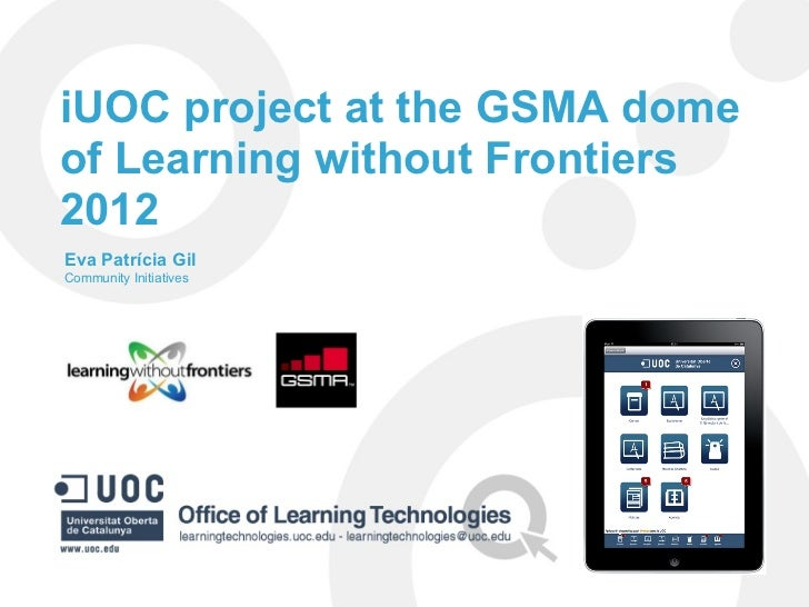 iUOC project at the GSMA domeof Learning without Frontiers2012Eva Patrícia GilCommunity Initiatives