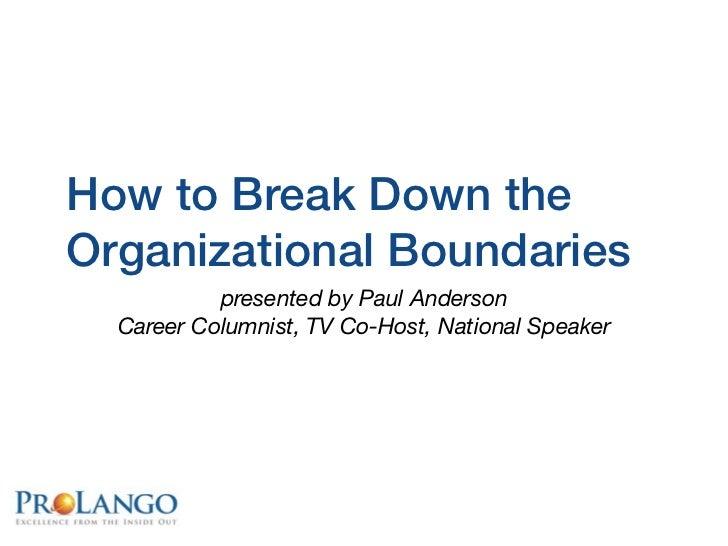 How to Break Down theOrganizational Boundaries           presented by Paul Anderson  Career Columnist, TV Co-Host, Nationa...