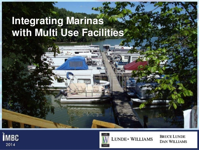 Integrating Marinas with Multi Use Facilities  Integrating Marinas with Multi Use Facilities LUNDE WILLIAMS  BRUCE LUNDE D...