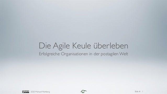 Slide #2020 Michael Mahlberg Die Agile Keule überleben Erfolgreiche Organisationen in der postagilen Welt 1