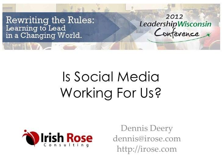 Is Social MediaWorking For Us?         Dennis Deery       dennis@irose.com        http://irose.com