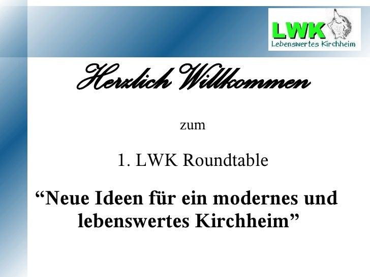 """Herzlich Willkommen                zum          1. LWK Roundtable  """"Neue Ideen für ein modernes und     lebenswertes Kirch..."""