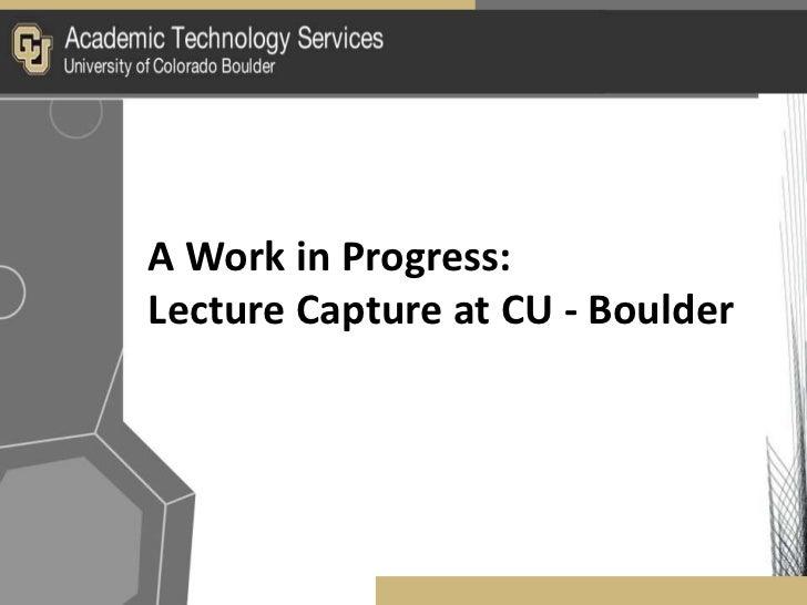 A Work in Progress:Lecture Capture at CU - Boulder