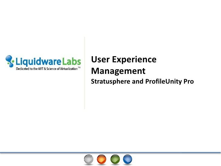 User Experience Management <br />Stratusphere and ProfileUnity Pro<br />