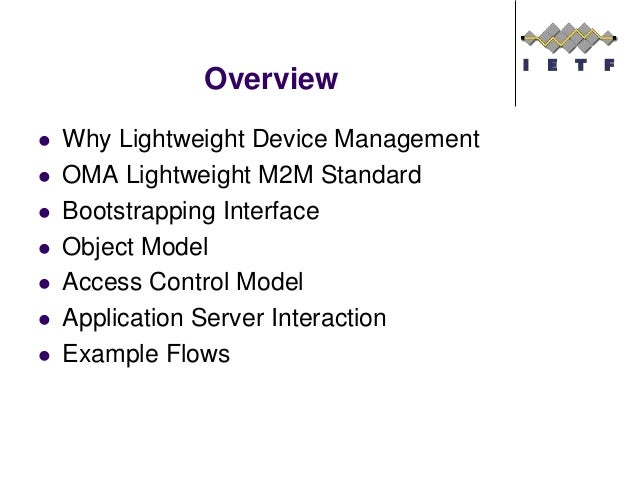 Overview  Why Lightweight Device Management  OMA Lightweight M2M Standard  Bootstrapping Interface  Object Model  Acc...