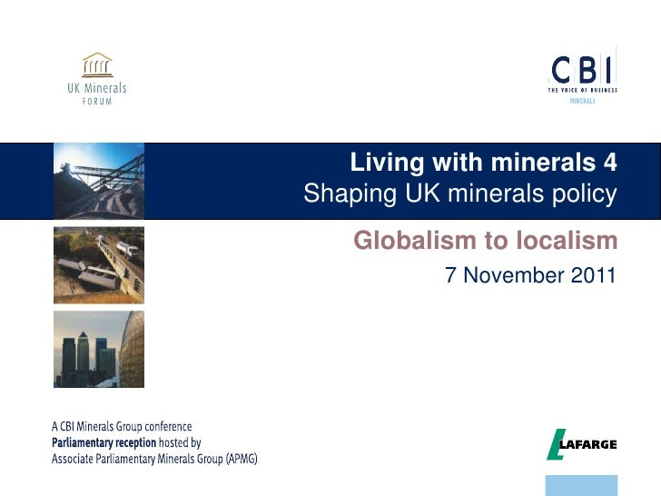 Living with minerals 4Shaping UK minerals policy    Globalism to localism           7 November 2011